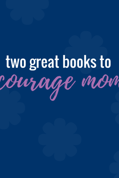 Two Books to Encourage Your Mama Heart