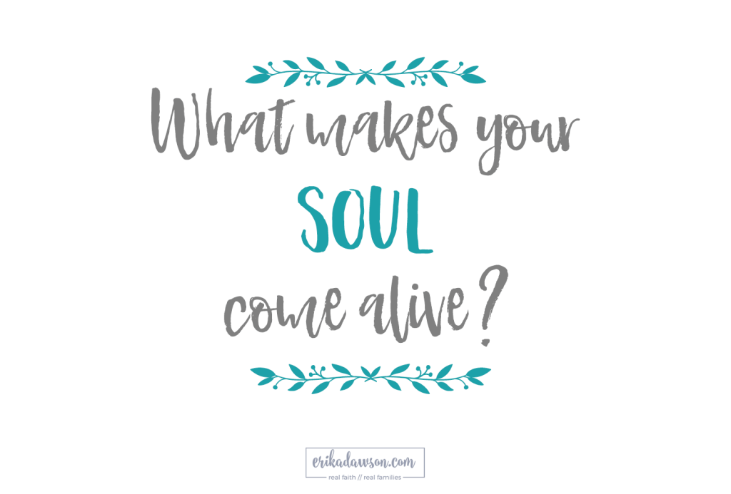What makes your soul come alive
