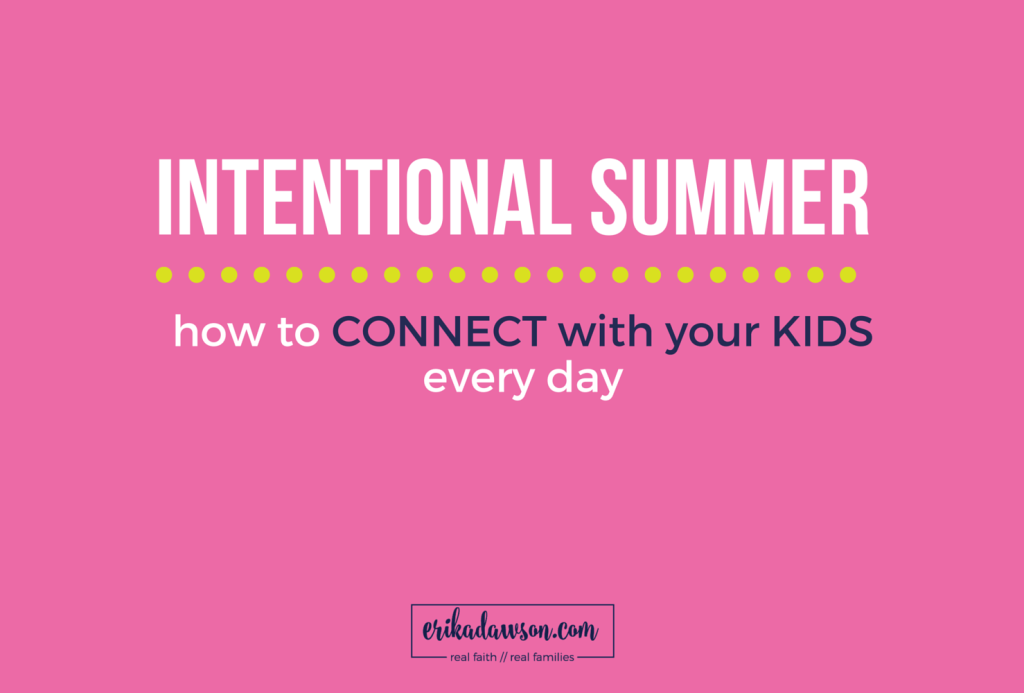 intentional summer ideas for how to connect with your kids