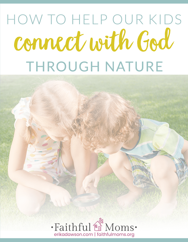 great ideas for helping our kids connect with God through Nature!! #christianparenting #faithathome #kidsBible #faithforkids