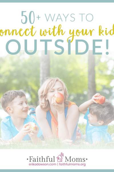 50+ Ways to Connect with your Kids OUTSIDE