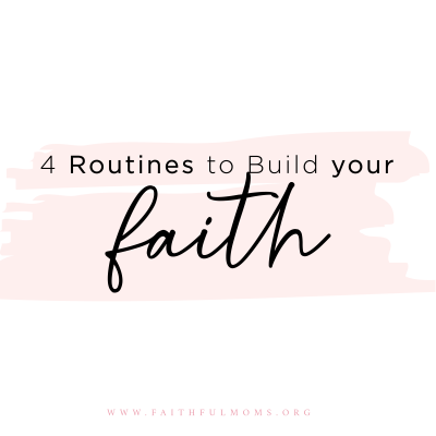 4 Routines to Build Your Faith