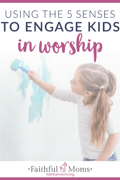 Inviting our Kids to Worship through their 5 Senses
