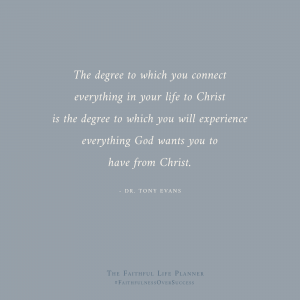 Dr. Tony Evans quote on abiding in Christ from the Faithful Life Planner