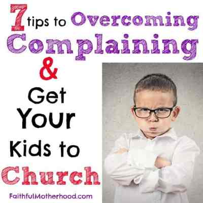 7 tips to Overcome Complaining and Get Your Kids to Church
