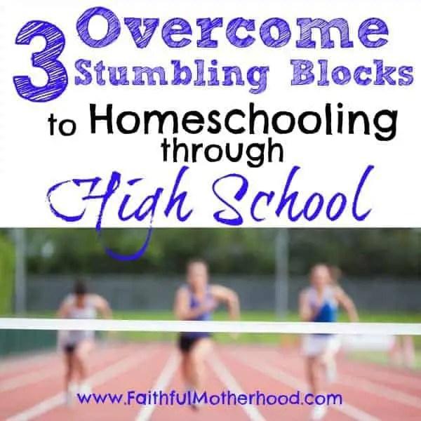 Homeschooling through High School: Overcome 3 Stumbling Blocks