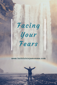 Facing Your Fears- For Good!