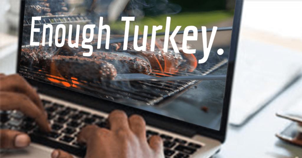 Enough turkey.