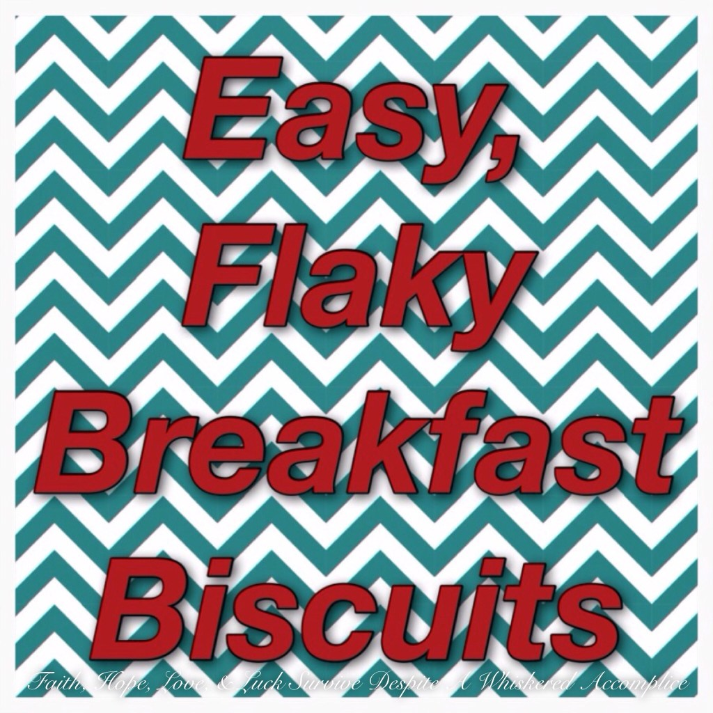 Easy, Flaky Breakfast Biscuits | Faith, Hope, Love, and Luck Survive Despite a Whiskered Accomplice