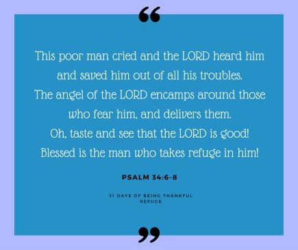 God is a refuge and a protector! Can you think of times in your life when you felt certain that an angel was with you and you were thankful for His protection?