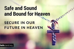 Safe and sound and bound for heaven