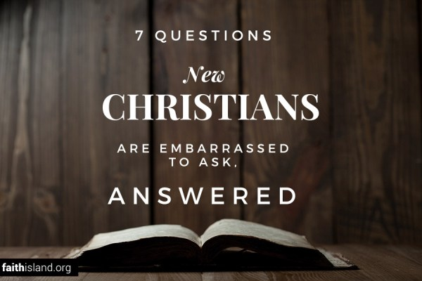 Questions new Christians are embarrassed to ask