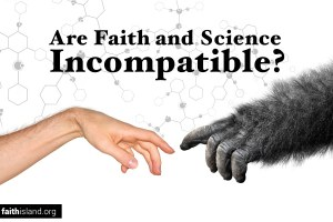 Are Faith and Science Incompatible?