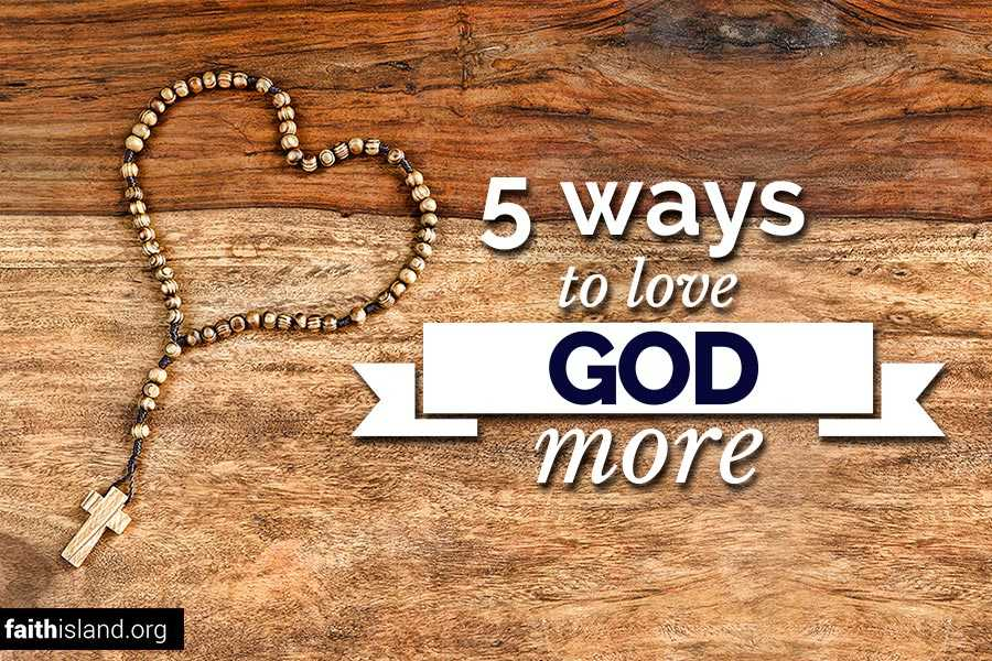 5 ways to love God more