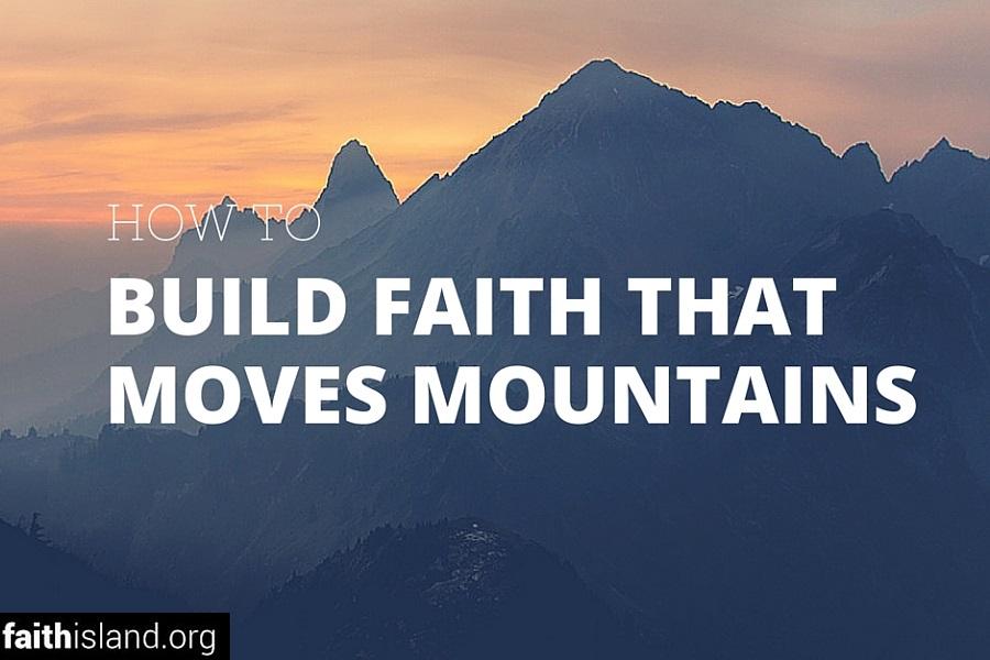 how to build faith that moves mountains faith island