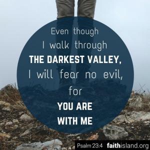 Even though I walk through the darkest valley - Psalm 23