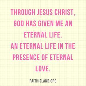 God has given me an eternal life - Faithisland
