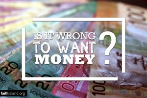 Is it wrong to want money?