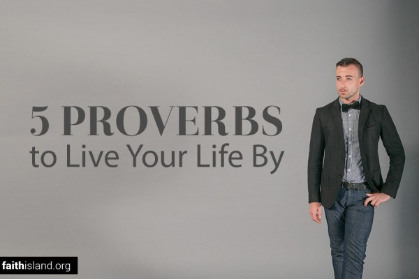 5 Proverbs to Live Your Life By
