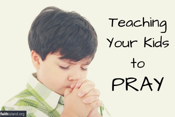Teaching Your Kids to Pray