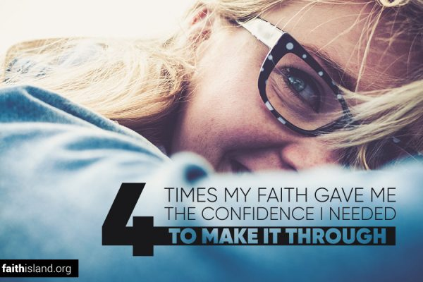 Four times my faith gave me the confidence I needed to make it through