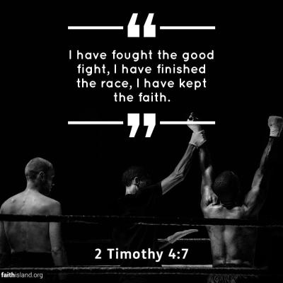 I have fought the good fight - 2 Timothy 4:7