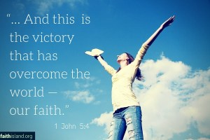 And this is the victory that has overcome the world - our faith. 1 John 5:4