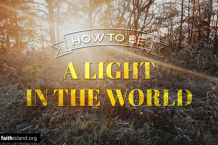 How to be a light in the world