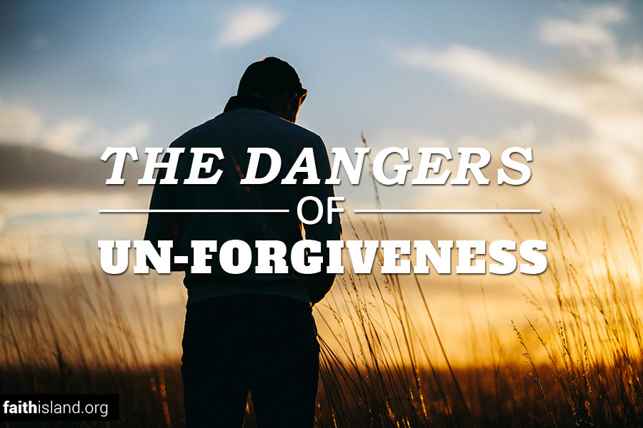 The dangers of unforgiveness