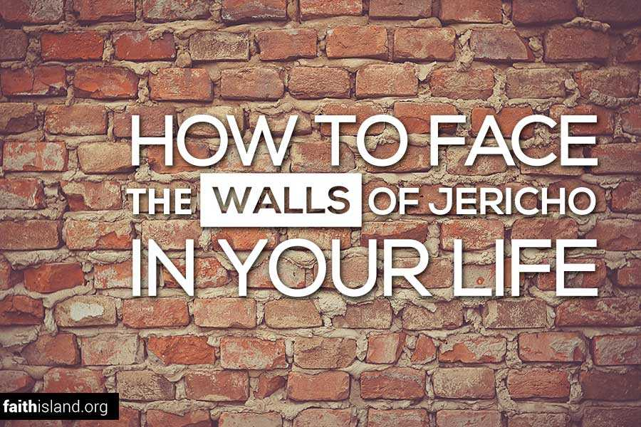 How to face the walls of Jericho in your life