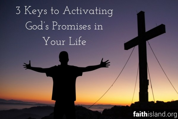 3 Keys to Activating Gods Promises in Your Life
