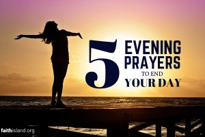 5 evening prayers to end your day