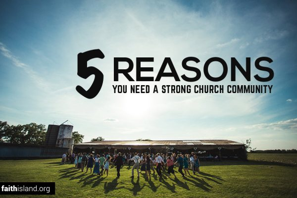 5 Reasons You Need a Strong Church Community