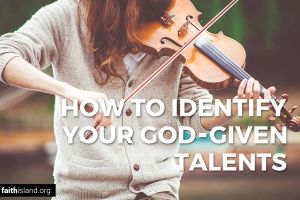 How to Identify Your God-Given Talents