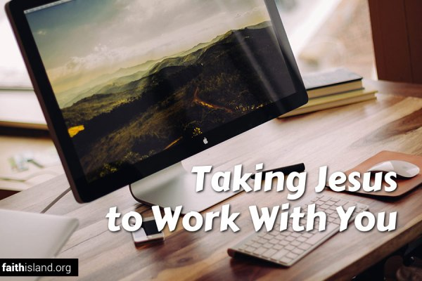 Taking Jesus to work with you