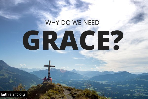 Why do we need grace?