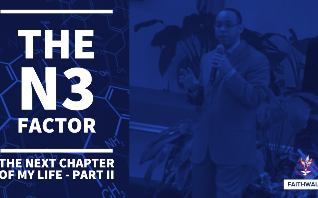 The N3 Factor- The Next Chapter of My Life – Part II