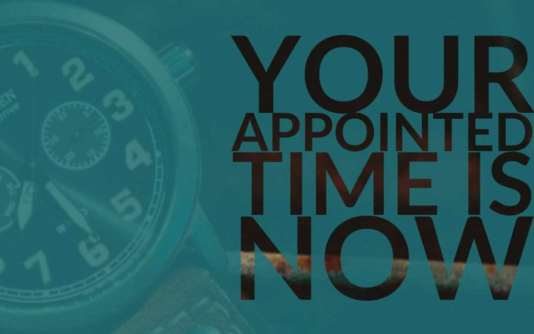 Your Appointed Time is Now