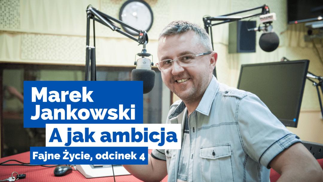 Podcast, odcinek 004. ABC fajnego życia – ambicja. Rozmowa z Markiem Jankowskim z podcastu Mała Wielka Firma