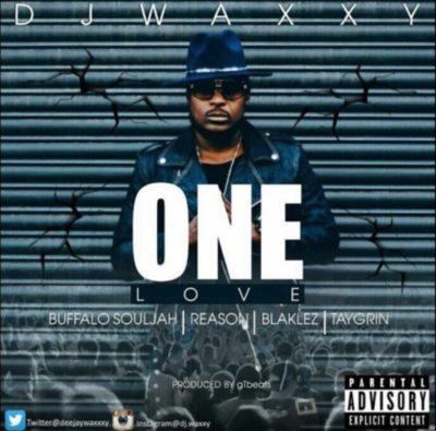 %name DJ Waxxy   One Love ft. Reason, Blaklez, Buffalo Souljah & Tay Grin