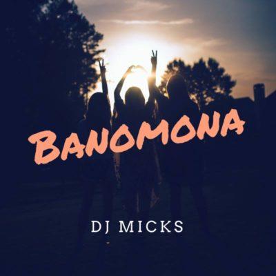 """DJ Micks – """"Banomona"""""""