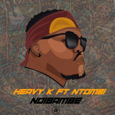 HEAVY K – Ndibambe ft. Ntombi