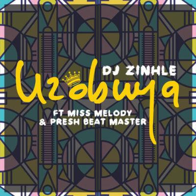 DJ Zinhle - Uzobuya Feat. Miss Melody & Presh Beat Master