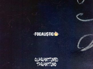 <>Focalistic – Quarantined Tarantino Mp3 Download