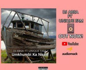 DJ Absa – Umkhumbi Ka Noah Ft. Unique Fam