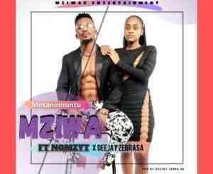 Mziwa – Mntwano Muntu Ft. Nomzyt & Deejay Zebra SA