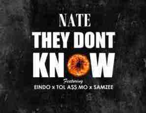 DOWNLOAD mp3: NATE They Dont know ft. Eindo, Tol A$$ Mo & Samzee Mp3 Download