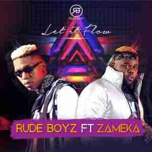 DOWNLOAD mp3: RudeBoyz Let It Flow feat Zameka Mp3 Download