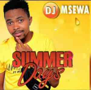 DOWNLOAD mp3: DJ Msewa Summer Days Mp3 Download
