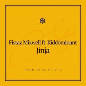 DOWNLOAD mp3: Fistaz Mixwell Jinja feat. Kiddominant mp3 download